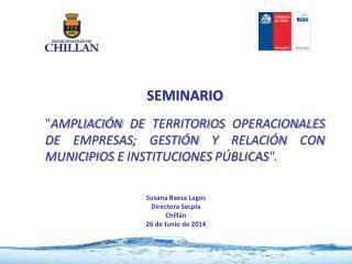 Susana Baeza Lagos  Directora  Secpla Chillán  26 de Junio  de  2014