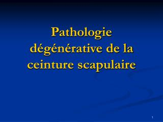 Pathologie dégénérative de la ceinture scapulaire