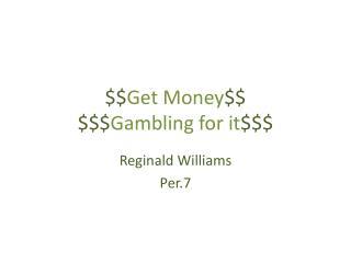$$ Get Money $$ $$$ Gambling for it $$$