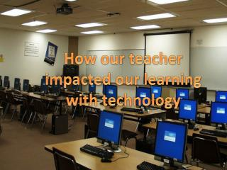 How our teacher impacted our learning with technology