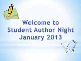 Welcome to  Student Author Night  January 2013
