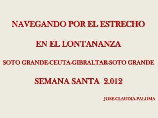 NAVEGANDO POR EL ESTRECHO EN EL LONTANANZA SOTO GRANDE-CEUTA-GIBRALTAR-SOTO GRANDE