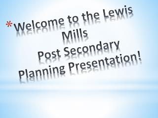 Welcome to the Lewis Mills   Post Secondary Planning Presentation!