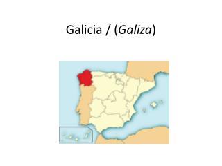 Galicia  / ( Galiza )