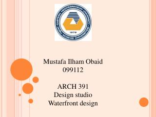 Mustafa  Ilham Obaid 099112 ARCH 391 Design studio Waterfront design