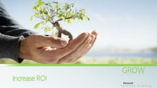 GROW Increase ROI