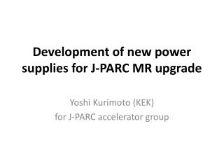 Development of new  power  supplies for  J-PARC MR upgrade