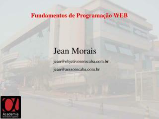 Jean Morais jean@objetivosorocaba.br  jean@aessorocaba.br