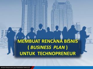 MEMBUAT RENCANA BISNIS (  BUSINESS  PLAN  ) UNTUK  TECHNOPRENEUR
