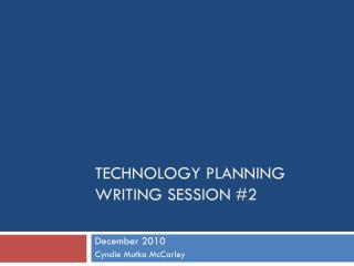 TECHNOLOGY PLANNING WRITING SESSION #2
