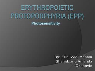 Erythropoietic protoporphyria  (EPP )