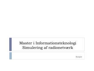 Master i Informationsteknologi Simulering af radionetværk