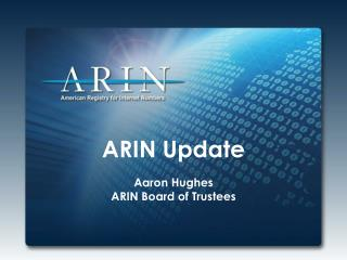 ARIN  Update Aaron Hughes ARIN Board of Trustees