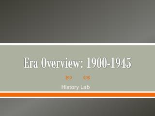 Era Overview: 1900-1945