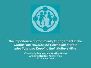 Community Engagement Working Group Angelina  Namiba , Positively UK 31  October 2012