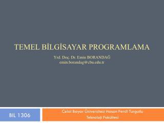 TEMEL BİLGİSAYAR Programlama Yrd. Doç. Dr.  Emin BORANDAĞ emin.borandag @cbu.tr