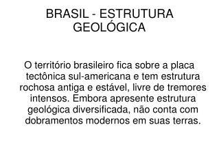 BRASIL - ESTRUTURA GEOL�GICA