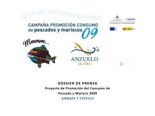 DOSSIER  DE PRENSA Proyecto de Promoción del Consumo de Pescado y Marisco 2009 ANMAPE Y CEPESCA