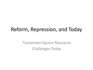 Reform, Repression, and Today