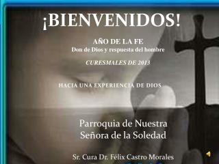 Parroquia de Nuestra Señora de la Soledad Sr. Cura Dr. Félix Castro Morales