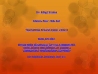 Név: Szilágyi Krisztián Felkészítő Tanár : Makó Zsolt