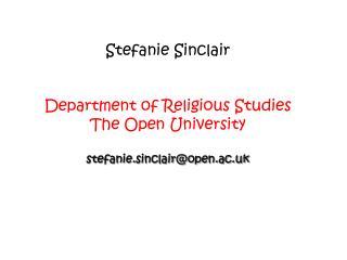 Stefanie Sinclair Department of Religious Studies The Open University stefanie.sinclair@open.ac.uk