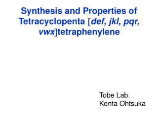 Synthesis and  Properties  of  T etracyclopenta  def,  jkl ,  pqr ,  vwx  tetraphenylene