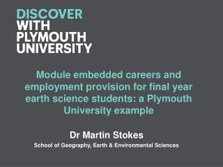 Dr Martin Stokes School of Geography, Earth & Environmental Sciences