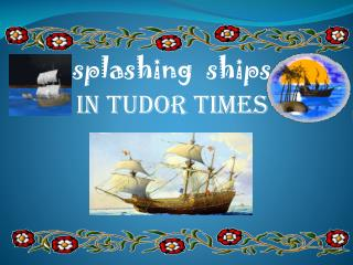 splashing  ships   In tudor times