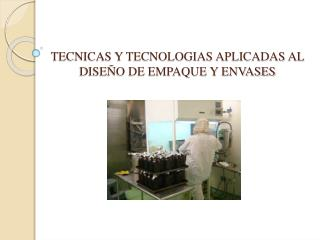 TECNICAS Y TECNOLOGIAS APLICADAS AL DISE�O DE EMPAQUE Y ENVASES