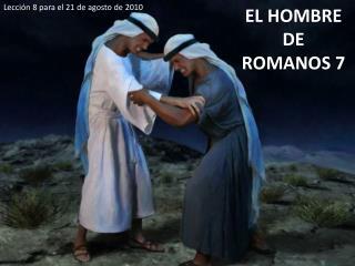 EL HOMBRE DE ROMANOS 7