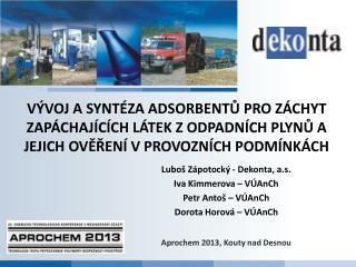 Lubo� Z�potock� -  Dekonta , a.s. Iva Kimmerova � V�AnCh Petr Anto� � V�AnCh