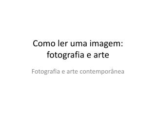 Como  ler uma imagem :  fotografia e  arte