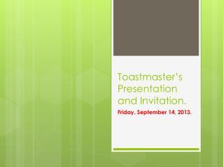 Toastmaster's Presentation and Invitation.