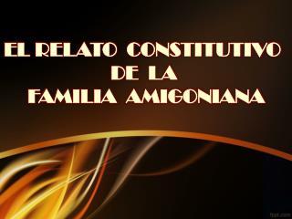 EL RELATO  CONSTITUTIVO  DE  LA  FAMILIA  AMIGONIANA