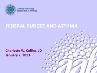 FEDERAL BUDGET AND ASTHMA Charlotte W. Collins, JD January 7, 2013