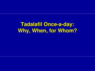 Tadalafil  Once-a-day:  Why, When, for Whom?