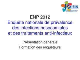 ENP 2012 Enqu te nationale de pr valence des infections nosocomiales et des traitements anti-infectieux