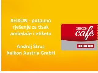 XEIKON - potpuno rješenje za tisak ambalaže i etiketa Andrej Štrus Xeikon Austria GmbH