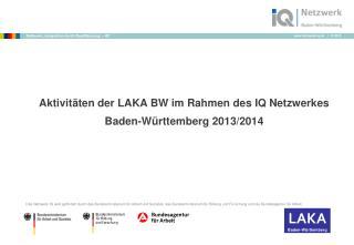 Aktivitäten  der LAKA BW im Rahmen des  IQ Netzwerkes Baden-Württemberg  2013/2014