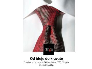 Od ideje do kravate Studentski poduzetnički inkubator  EFZG, Zagreb 25. siječnja 2012.