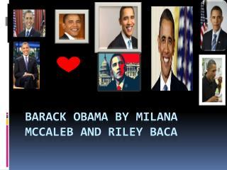Barack  Obama by  Milana Mccaleb  and riley Baca