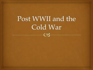 Post WWII and the Cold War