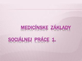 Medicínske  základy  Sociálnej  práce  1.