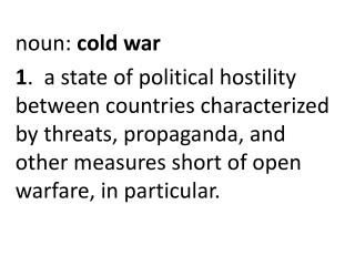 noun :  cold war