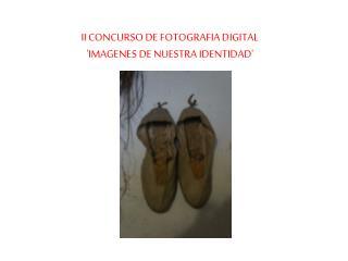II CONCURSO DE FOTOGRAFIA DIGITAL  'IMAGENES DE NUESTRA IDENTIDAD'