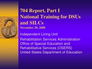 704 Report, Part I National Training for DSUs and SILCs  November 20, 2008
