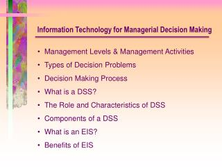 Management Levels  Management Activities Types of Decision Problems Decision Making Process What is a DSS The Role and C