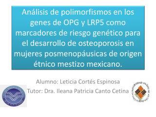 Alumno: Leticia Cortés Espinosa Tutor: Dra. Ileana Patricia Canto  Cetina