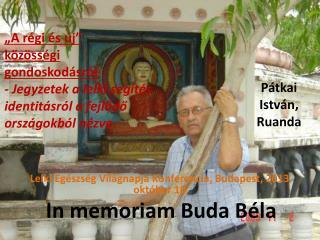 Lelki  Egészség Világnapja Konferencia, Budapest, 2013. október 10 . In  memoriam Buda Béla